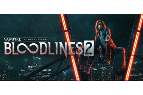 Pre-purchase Vampire: The Masquerade® - Bloodlines™ 2 on Steam