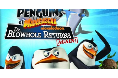 Penguins of Madagascar: Dr. Blowhole Returns Again ...
