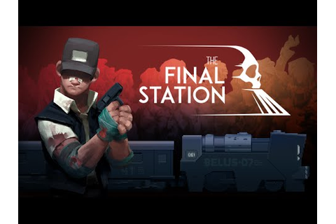 The Final Station Launch Trailer - YouTube
