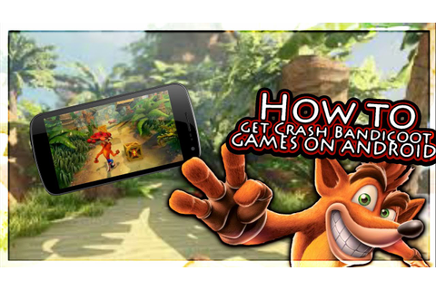 How to Get Crash Bandicoot Games on Android No Computer ...