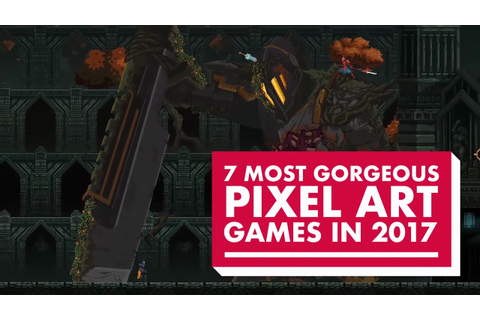 7 Most Gorgeous Pixel Art Games in 2017 - YouTube