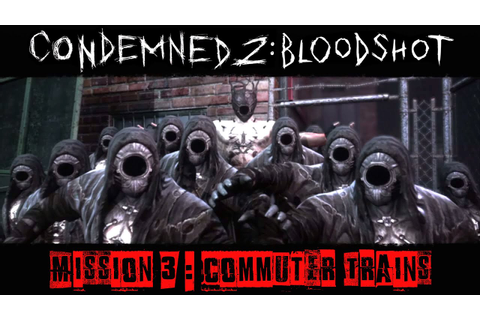 Condemned 2 : BloodShot - Gameplay Walkthrough [Mission 3 ...