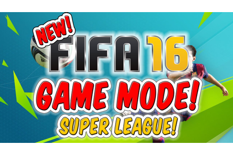NEW FIFA 16 GAME MODE!!! 'SUPER LEAGUE' - YouTube