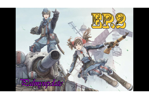 Valkyria Chronicles Ep.2 [GAME] - YouTube