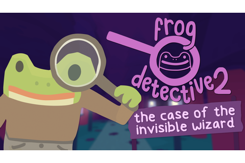 Frog Detective 2: The Case of the Invisible Wizard – Indie ...