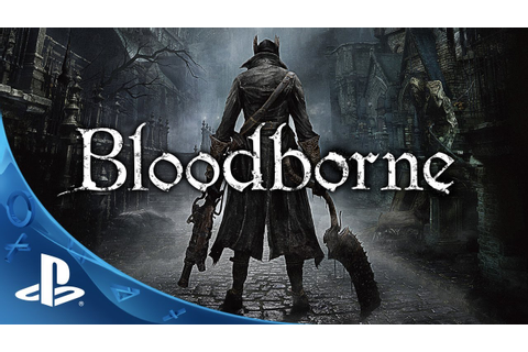 Bloodborne Debut Trailer | Face Your Fears | PlayStation 4 ...