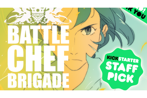 BATTLE CHEF BRIGADE by Trinket Studios —Kickstarter