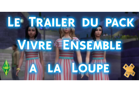 Les Sims 4 : Le trailer du pack d'extension Vivre Ensemble ...