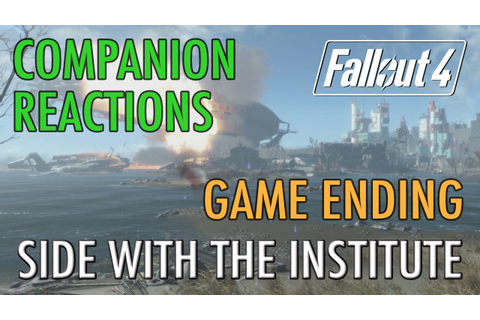 Companion Reactions, Institute, Game Ending - Fallout 4 ...
