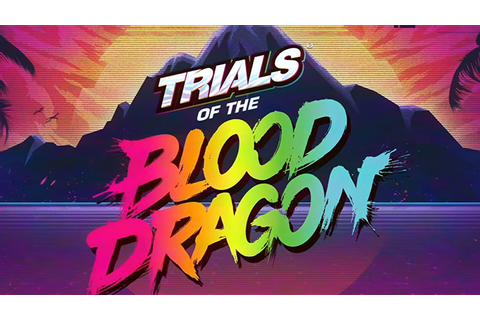 Trials of the Blood Dragon Full Game Free Download - Free ...