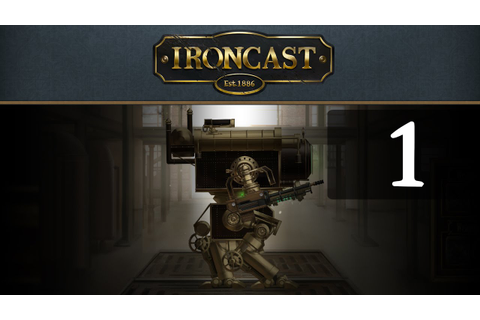 Let's Play Ironcast Game 1 Part 1 Gameplay Introduction ...