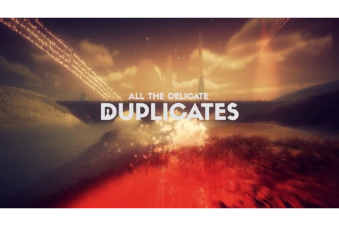All the Delicate Duplicates - Its one deep deep game ...
