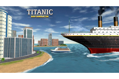Titanic Ship Simulator (by Multi Touch Games) Android ...