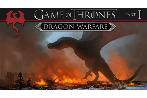Game of Thrones: Anatomy of Dragon Warfare (Part 1 of 3 ...
