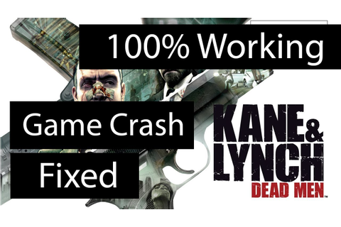 [Fixed] Kane and Lynch Dead Men - Game Crash / Launching ...