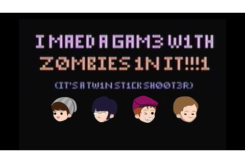 LAZAR - Control Freaks - I Made a Game With Zombies In It ...