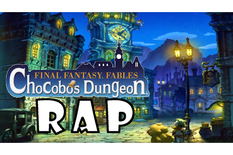 Final Fantasy Fables: Chocobo´s dungeon RAP - YouTube