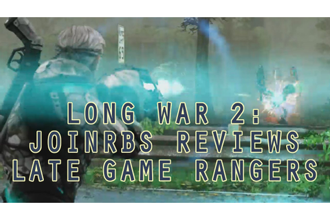 Long War 2 Classes: JoINrbs Reviews Late Game Rangers ...