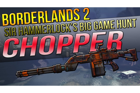 "Borderlands 2: ""CHOPPER"" Unique Weapon Guide (Sir ..."