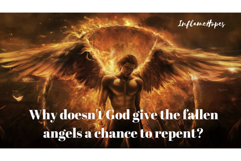 Why doesn't God give the fallen angels a chance to repent ...