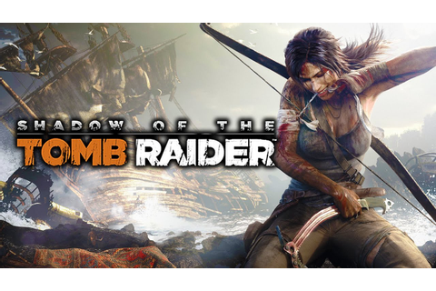 NVIDIA Releases Shadow of the Tomb Raider Game Ready ...