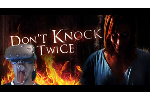 DEMONS IN VR...NOPE || Don't Knock Twice Demo ( HTC Vive ...