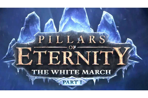 Pillars of Eternity: The White March – Part 1 – A Decent ...