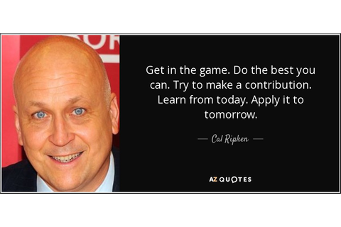 TOP 25 QUOTES BY CAL RIPKEN, JR. | A-Z Quotes