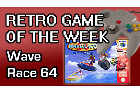 Retro Game of the Week - Wave Race 64 (N64) - YouTube