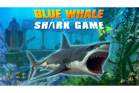 Blue Whale 2017 : Shark Game - Android Gameplay Full HD ...