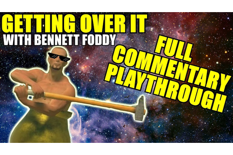 Getting Over It With Bennett Foddy Full Playthrough ...