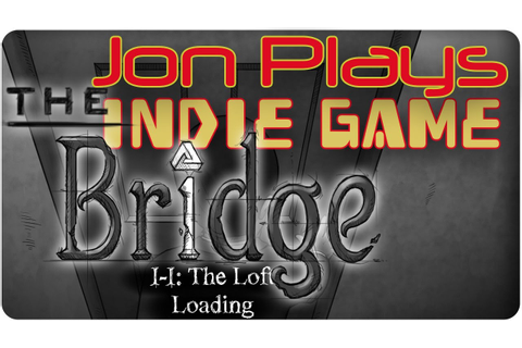 The Bridge - New Indie Game on Steam! - 'Jon Plays' Indie ...