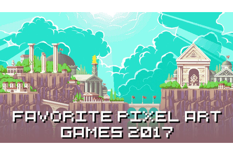 Favorite pixel art games 2017 - YouTube