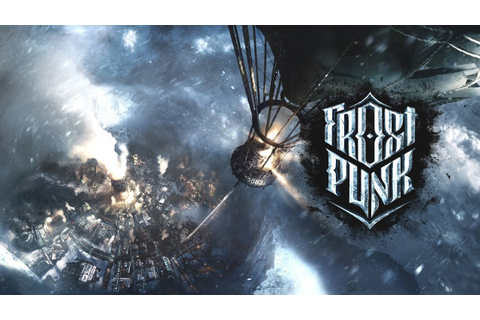Frostpunk PC Gameplay Impressions - Post Apocalyptic City ...