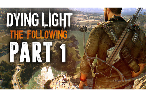 Dying Light The Following Walkthrough Part 1 - I HAVE NO ...