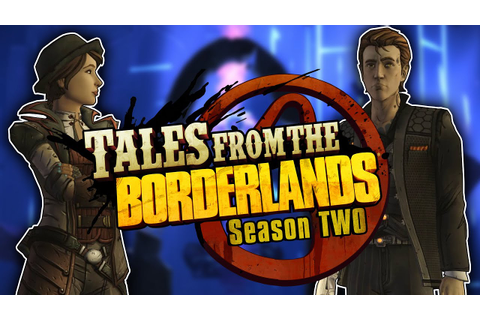 Let's Talk Tales From The Borderlands Season 2 and ...