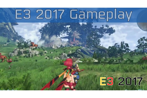 Xenoblade Chronicles 2 - E3 2017 Gameplay #2 [HD] - YouTube