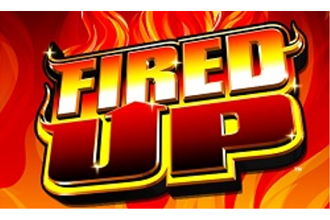 Fired Up Slot Machine - ITS Demo Games & Reviews