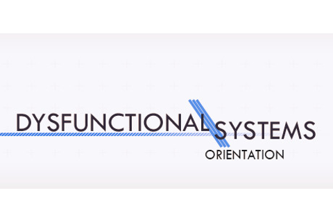 Dysfunctional Systems: Orientation on Steam