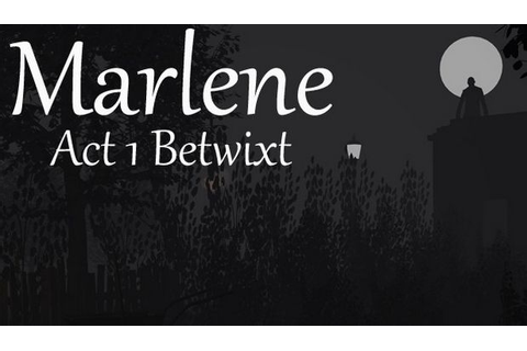 Marlene Act 1 Betwixt Free Download « IGGGAMES