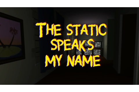 The Static Speaks My Name will probably make you cry ...