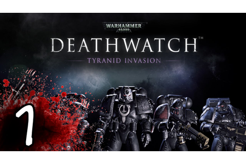 Warhammer 40K Deathwatch Gameplay / Let's Play - Part 1 ...