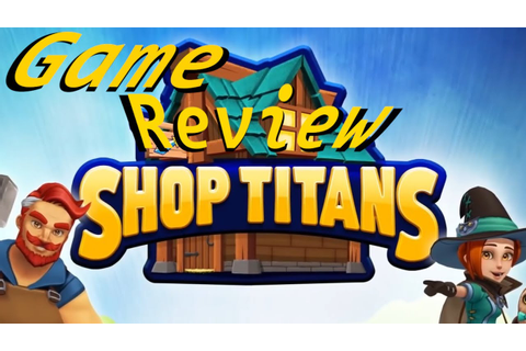 Shop Titans Game Review | Best Mobile Game Out There ...