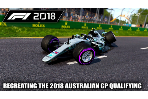 F1 2017 GAME: RECREATING THE 2018 AUSTRALIAN GP QUALIFYING ...