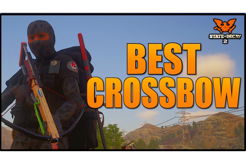 ULTIMATE CROSSBOW GUIDE! STATE OF DECAY 2 - BEST CROSSBOWS ...