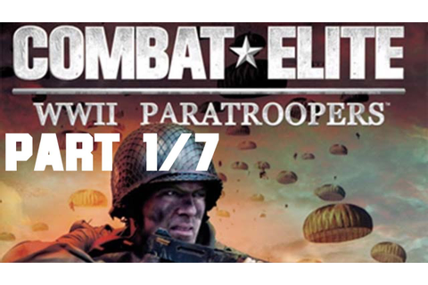Combat Elite: WWII Paratroopers Full Game (PART 1/7)(HD ...