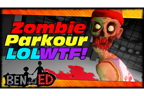 Ben & Ed INSANELY HILARIOUS Zombie Parkour Game! Ben & Ed ...