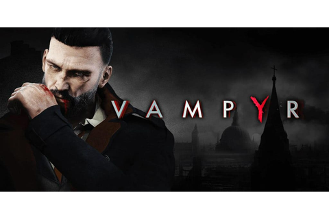 Vampyr Release Pushed to 2018 | Nerd Much?