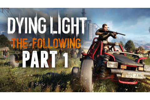 Dying Light The Following Gameplay Walkthrough Part 1 ...