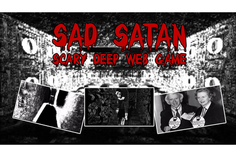 Sad Satan - scary Deep Web game (COMPLETE DOSSIER!!) - YouTube
